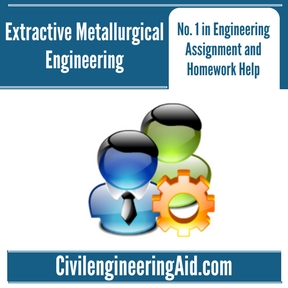 Extractive Metallurgical Engineering Assignment Help